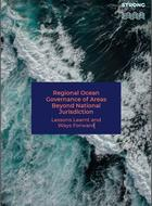Regional Ocean Governance of Areas Beyond National Jurisdiction: Lessons Learnt and Ways Forward